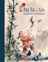 Pierre Cornuel et Sohui Kim - Chu ta et Ta'o, le peintre et l'oiseau.