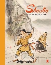 Pierre Cornuel - Shaolin, pays de Kungfu.