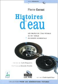 Pierre Cornut - Histoires d'eau - Les enjeux de l'eau potable au XXIème siècle en Europe occidentale.