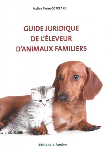 Pierre Corréard - Guide juridique de l'éleveur d'animaux familiers.