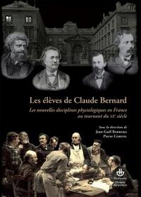 Les élèves de Claude Bernard - Les nouvelles disciplines physiologiques en France au tournant du XXe siècle.pdf