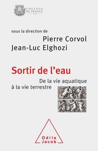Pierre Corvol et Jean-Luc Elghozi - Sortir de l'eau - Le passage de la vie aquatique à la vie terrestre.