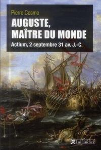 Pierre Cosme - Auguste, maître du monde - Actium, 2 septembre 31 avant J.-C..