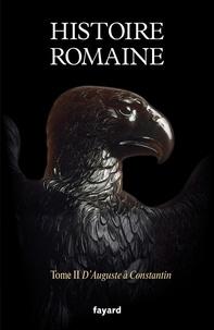 Pierre Cosme et Jean-Michel Roddaz - Histoire romaine - Tome 2, D'Auguste à Constantin.