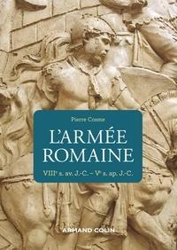 Pierre Cosme et Jean-pierre Ghuilembert - L'armée romaine - 3e éd. - VIIIe s. av. J.-C.-Ve s. ap. J.-C. - VIIIe s. av. J.-C.-Ve s. ap. J.-C..