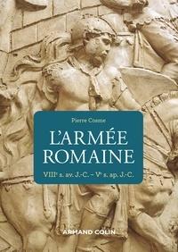 Pierre Cosme - L'armée romaine - 3e éd - VIIIe s. av. J.-C.-Ve s. ap. J.-C..