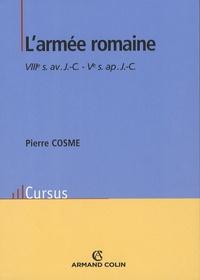 Pierre Cosme - L'armée romaine - VIIIe siècle avant J-C - Ve siècle après J-C.