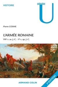 Pierre Cosme - L'armée romaine - VIIIe s. av. J.-C. - Ve s. ap. J.-C..