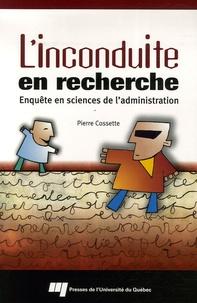 Pierre Cossette - L'inconduite en recherche - Enquête en sciences de l'administration.
