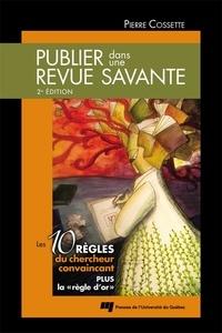 Pierre Cossette - Publier dans une revue savante, 2e édition - Les 10 règles du chercheur convaincant.