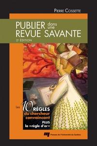 """Pierre Cossette - Publier dans une revue savante - Les 10 règles du chercheur convaincant plus la """"règle d'or""""."""