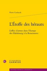 Pierre Couhault - L'Etoffe des hérauts - L'office d'armes dans l'Europe des Habsbourg à la Renaissance.