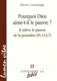 Pierre Coulange - Pourquoi Dieu aime-t-il le pauvre ? - Il relève le pauvre de la poussière (Ps 113, 7).