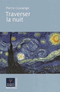 Pierre Coulange - Traverser la nuit - Bienheureuse est la nuit qui précède l'aurore.