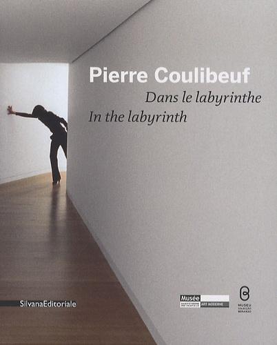 Pierre Coulibeuf - Dans le labyrinthe - Edition bilingue français-anglais.