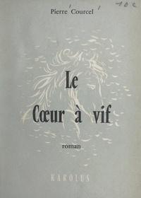 Pierre Courcel - Le cœur à vif.