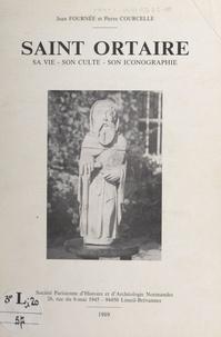 Pierre Courcelle et Jean Fournée - Saint Ortaire - Sa vie, son culte, son iconographie.