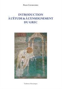 Pierre Courouble - Introduction à l'étude et à l'enseignement du grec.