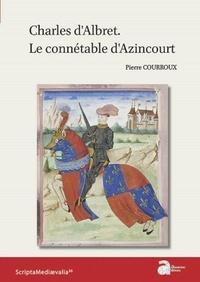 Pierre Courroux - Charles d'Albret - Le connétable d'Azincourt.