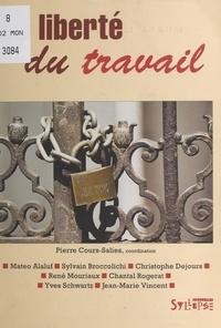 Pierre Cours-Salies et  Collectif - La liberté du travail.