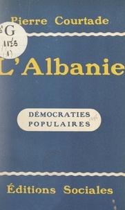 """Pierre Courtade et Aleks Caçi - L'Albanie (notes de voyage et documents) - Suivi d'une nouvelle de l'écrivain albanais Aleks Caçi : """"Ils nous ont enlevé notre toit""""."""