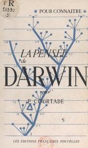 Pierre Courtade - La pensée de Charles Darwin.