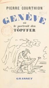 Pierre Courthion et Jean Cassou - Genève - Ou Le portrait des Töpffer.