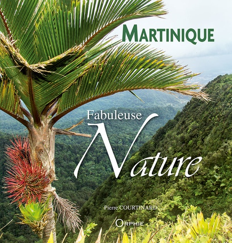 Pierre Courtinard - Martinique, fabuleuse nature.