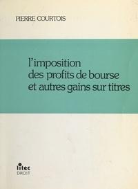 Pierre Courtois - L'imposition des profits de bourse et autres gains sur titres.