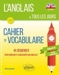 Pierre Couturier - Cahier de vocabulaire Objectif B2 - Niveau indépendant - 45 séquences pour enrichir et consolider son anglais !.