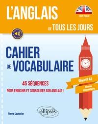 Pierre Couturier - Cahier de vocabulaire - 45 séquences pour enrichir et consolider son anglais ! Objectif A2 niveau élémentaire.