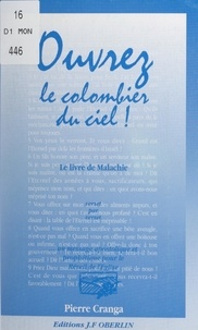 Pierre Cranga et Gilles Blanc - Ouvrez le Colombier du Ciel ! - Le livre de Malachie.