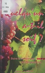 Pierre Cranga - Quelqu'un a-t-il soif ? - Boire le vin nouveau et aller plus loin.