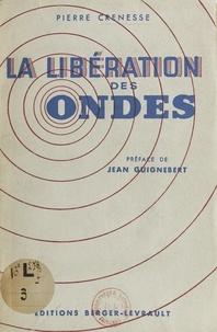 Pierre Crénesse et Jean Guignebert - La libération des ondes.
