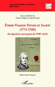 Pierre Crépel et Jean Ehrard - Etienne-François Dutour de Salvert (1711-1789) - Un physicien auvergnat du XVIIIe siècle.