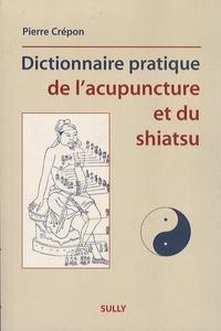 Pierre Crépon - Dictionnaire pratique de l'acupuncture et du shiatsu.