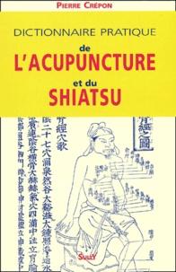 Dictionnaire pratique de l'acupuncture et du shiatsu - Pierre Crépon  