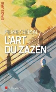 Pierre Crépon - L'art du Zazen.