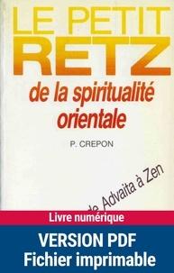 Pierre Crépon - Le Petit Retz de la spiritualité orientale - 300 notions de Advaita à Zen.