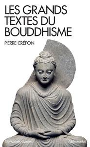 Pierre Crépon - Les Grands Textes du bouddhisme.