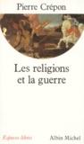Pierre Crépon - Les religions et la guerre.