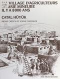 Pierre Crépon et Sophie Dressler - Un village d'agriculteurs en Asie Mineure il y a 8000 ans, Çatal Hüyük.