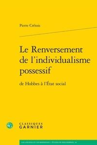 Pierre Crétois - Le renversement de l'individualisme possessif - De Hobbes à l'Etat social.