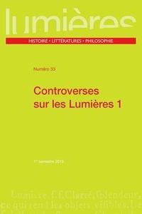 Pierre Crétois et Christophe Miqueu - Lumières N° 33, 1er semestre  : Controverses sur les Lumières - Tome 1.