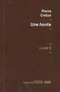Pierre Creton - Une honte - Essai sur une image de soi.
