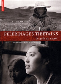 Pierre Crié et Martin Melkonian - Pèlerinages tibétains - Le goût du sacré.
