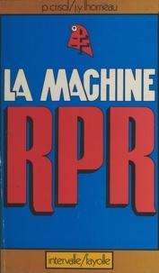 Pierre Crisol et Jean-Yves Lhomeau - La machine RPR.