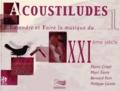 Pierre Crispi et Marc Favre - Acoustiludes - Entendre et faire la musique du XXIe siècle. 1 CD audio
