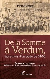 Pierre Crocq - De la Somme à Verdun, épreuves d'un poilu de 14-18 - Souvenirs de guerre.
