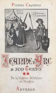 Pierre Croidys - Jeanne d'Arc et son temps (2). De la victoire d'Orléans au martyre - Jour par jour, avec la grande Lorraine, à travers la France du XVe siècle ressuscitée. Ouvrage illustré de 19 reproductions de miniatures.